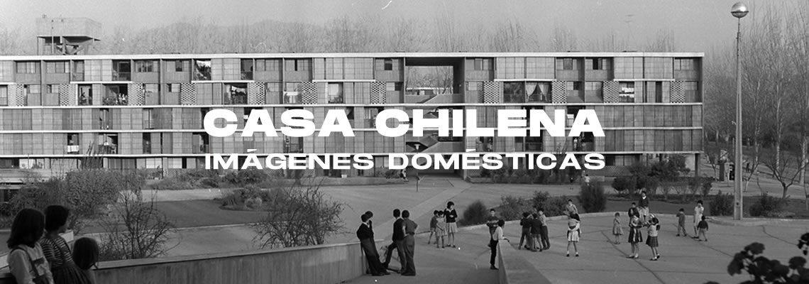 Casa Chilena. Imagenes Domésticas. En Centro Cultural Palacio la Moneda