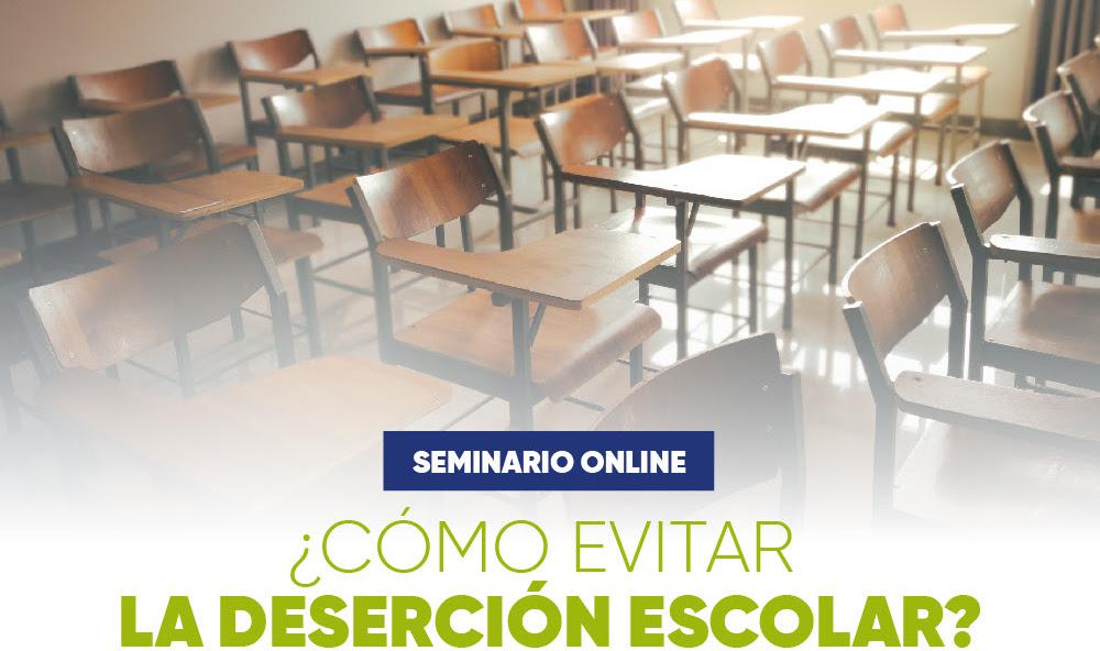 ¡Inscríbete en nuestro próximo seminario! ¿Cómo evitar la deserción escolar?